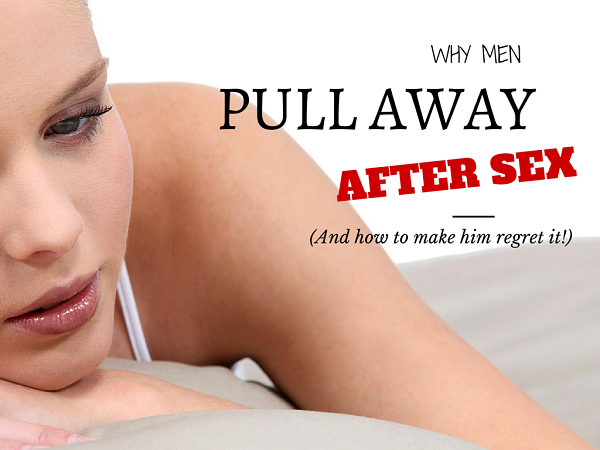 Why Men Pull Away After Intimacy (and How To Make Them Regret It!) 1