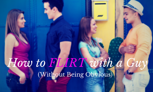 flirt with a guy without being obvious
